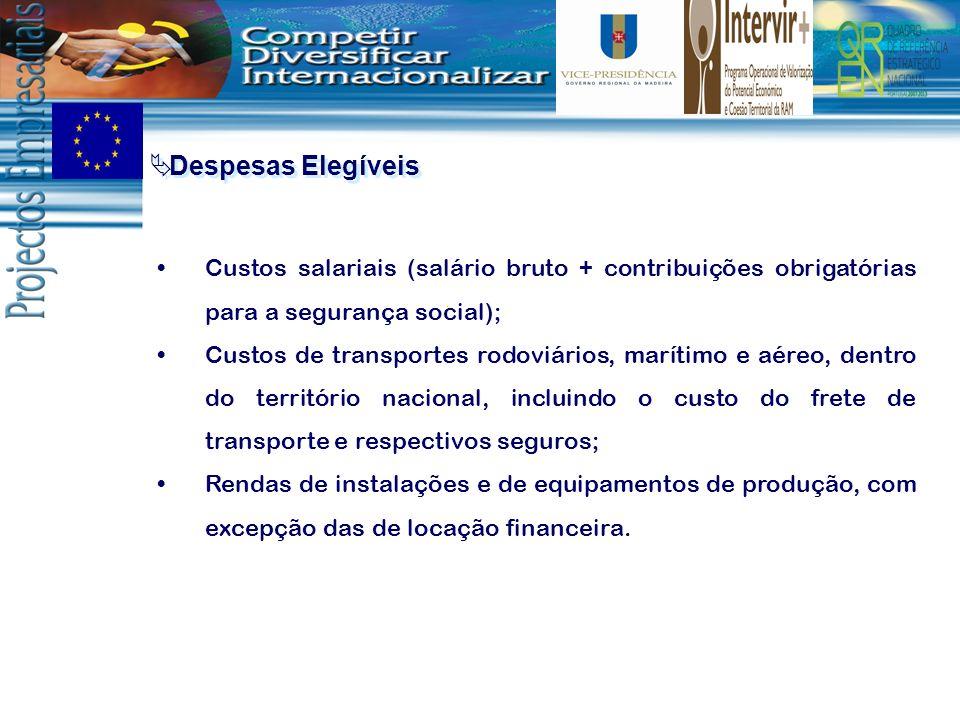 Despesas Elegíveis Custos salariais (salário bruto + contribuições obrigatórias para a segurança social); Custos de transportes rodoviários, marítimo
