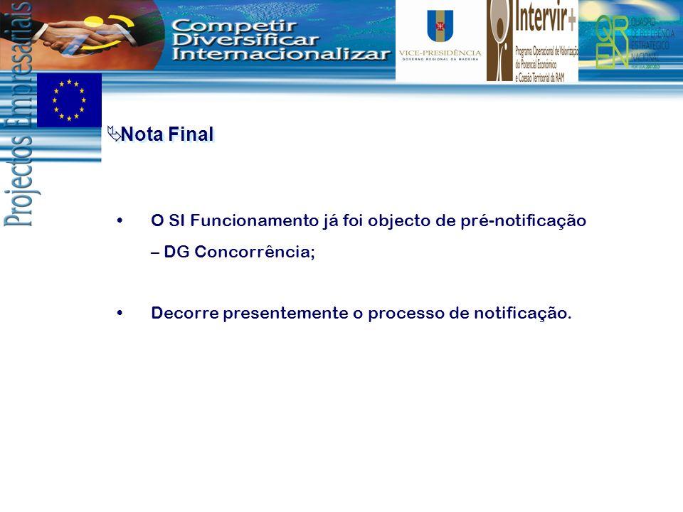 Nota Final O SI Funcionamento já foi objecto de pré-notificação – DG Concorrência; Decorre presentemente o processo de notificação.