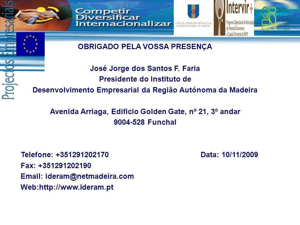 OBRIGADO PELA VOSSA PRESENÇA José Jorge dos Santos F. Faria Presidente do Instituto de Desenvolvimento Empresarial da Região Autónoma da Madeira Aveni