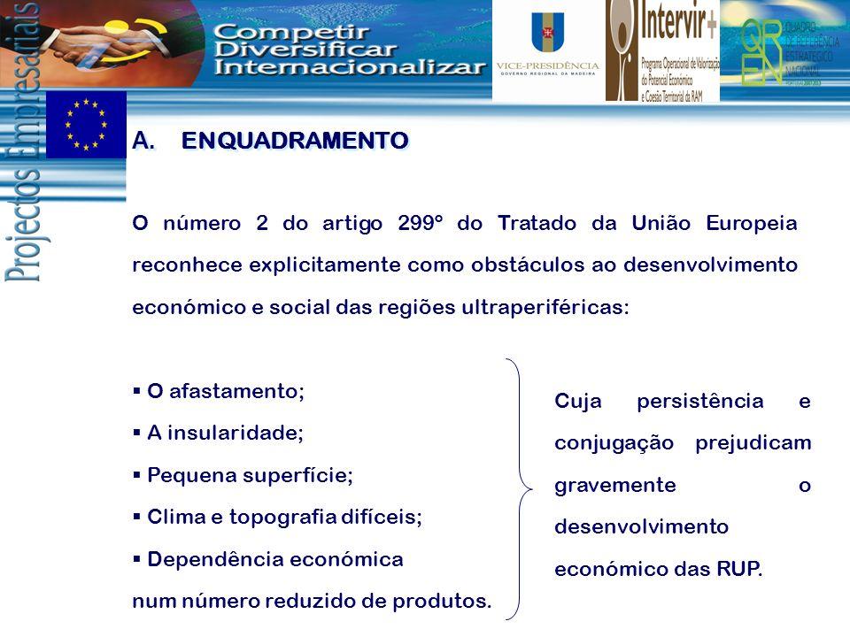 A. ENQUADRAMENTO O número 2 do artigo 299º do Tratado da União Europeia reconhece explicitamente como obstáculos ao desenvolvimento económico e social