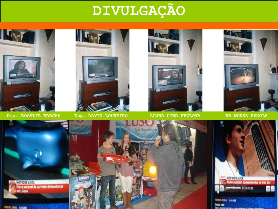 DIVULGAÇÃO Dra. ROSÁLIA VARGAS Eng, DAVID LOUREIRO ALUNA LINA FROLOVA NA NOSSA ESCOLA