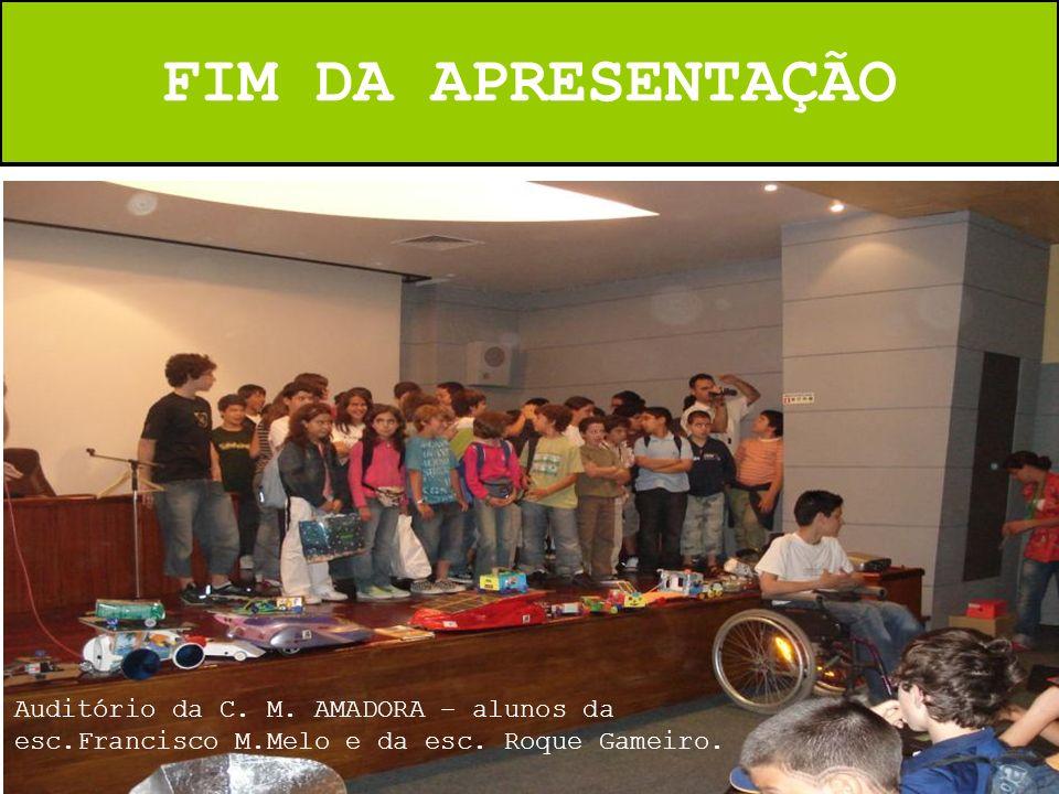 FIM DA APRESENTAÇÃO Auditório da C. M. AMADORA – alunos da esc.Francisco M.Melo e da esc. Roque Gameiro.