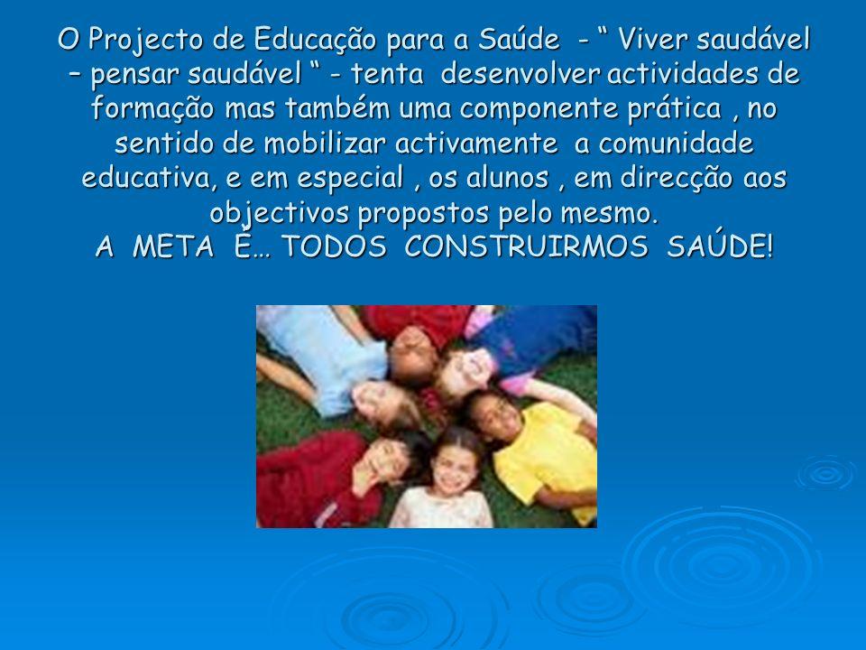 O Projecto de Educação para a Saúde - Viver saudável – pensar saudável - tenta desenvolver actividades de formação mas também uma componente prática,