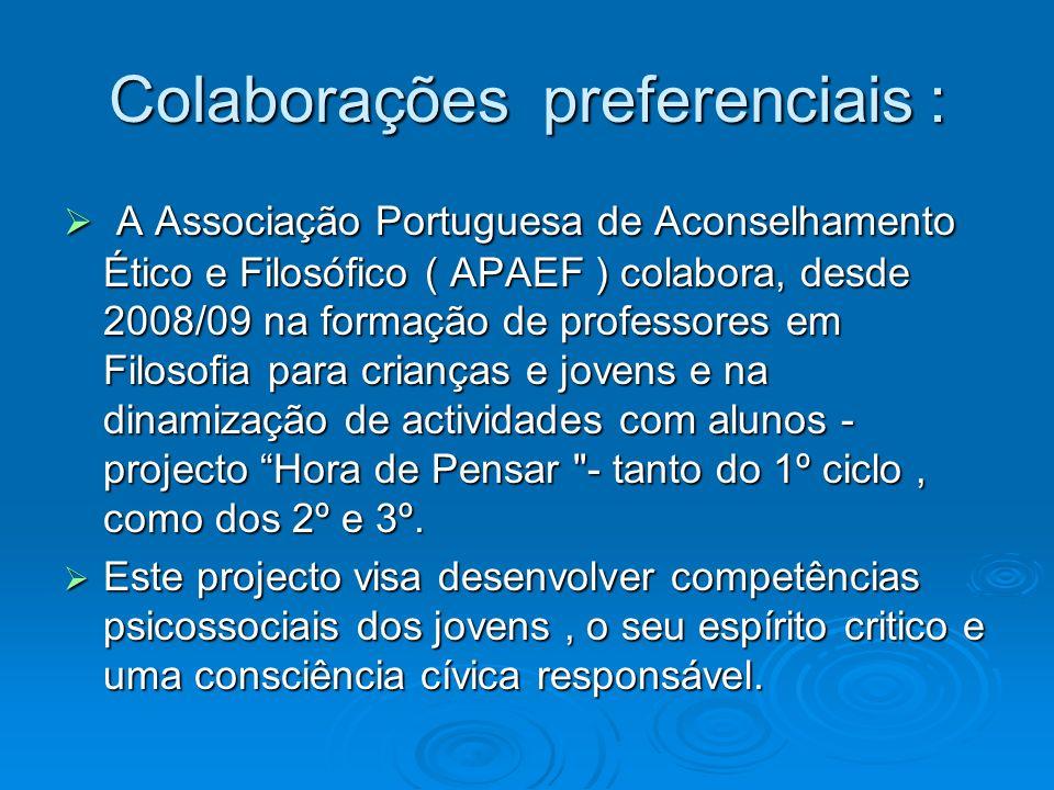 Colaborações preferenciais : A Associação Portuguesa de Aconselhamento Ético e Filosófico ( APAEF ) colabora, desde 2008/09 na formação de professores