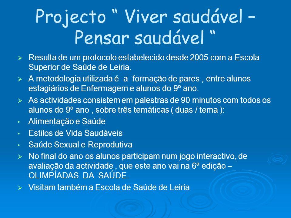 Projecto Viver saudável – Pensar saudável Resulta de um protocolo estabelecido desde 2005 com a Escola Superior de Saúde de Leiria. A metodologia util