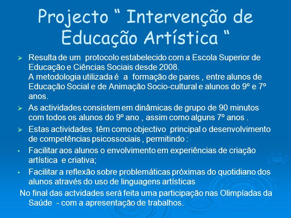 Projecto Intervenção de Educação Artística Resulta de um protocolo estabelecido com a Escola Superior de Educação e Ciências Sociais desde 2008. A met