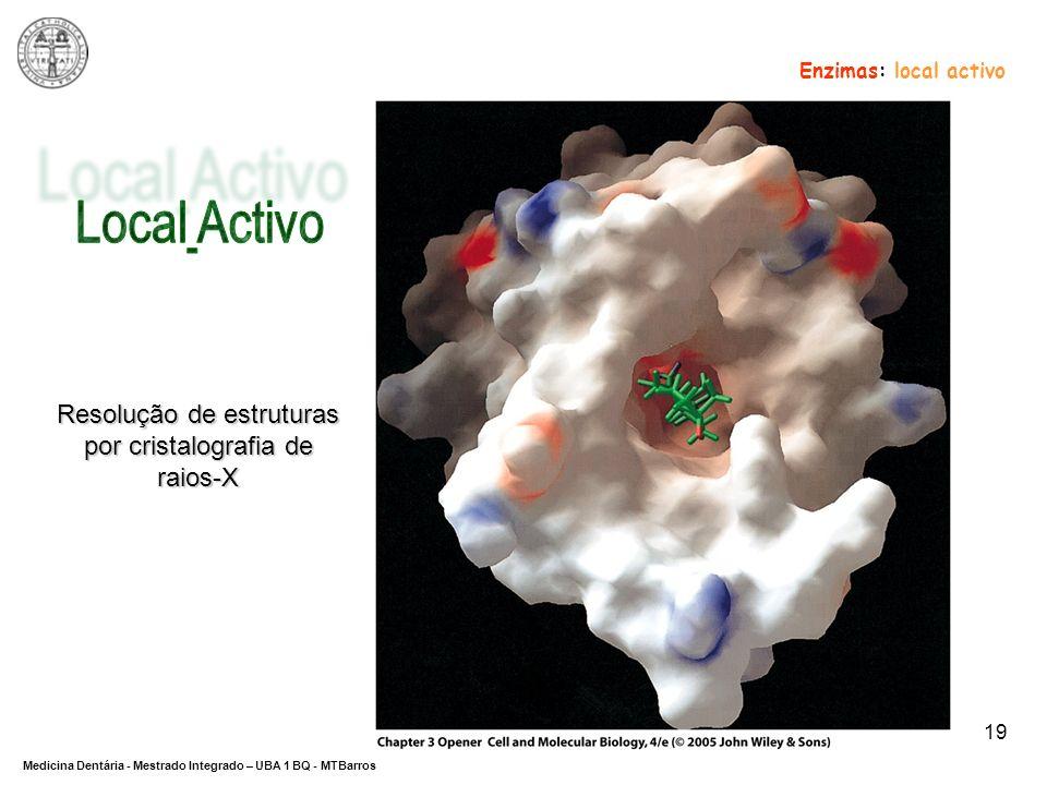 DEPARTAMENTO DE CIÊNCIAS DA SAÚDE Medicina Dentária - Mestrado Integrado – UBA 1 BQ - MTBarros 19 Enzimas: local activo Resolução de estruturas por cr