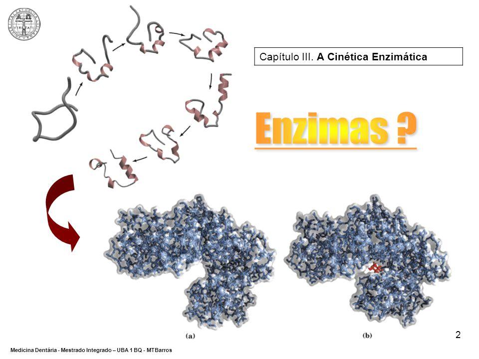 DEPARTAMENTO DE CIÊNCIAS DA SAÚDE Medicina Dentária - Mestrado Integrado – UBA 1 BQ - MTBarros 33 Enzimas: Cinética Enzimática Modelo de Michaelis e Menten
