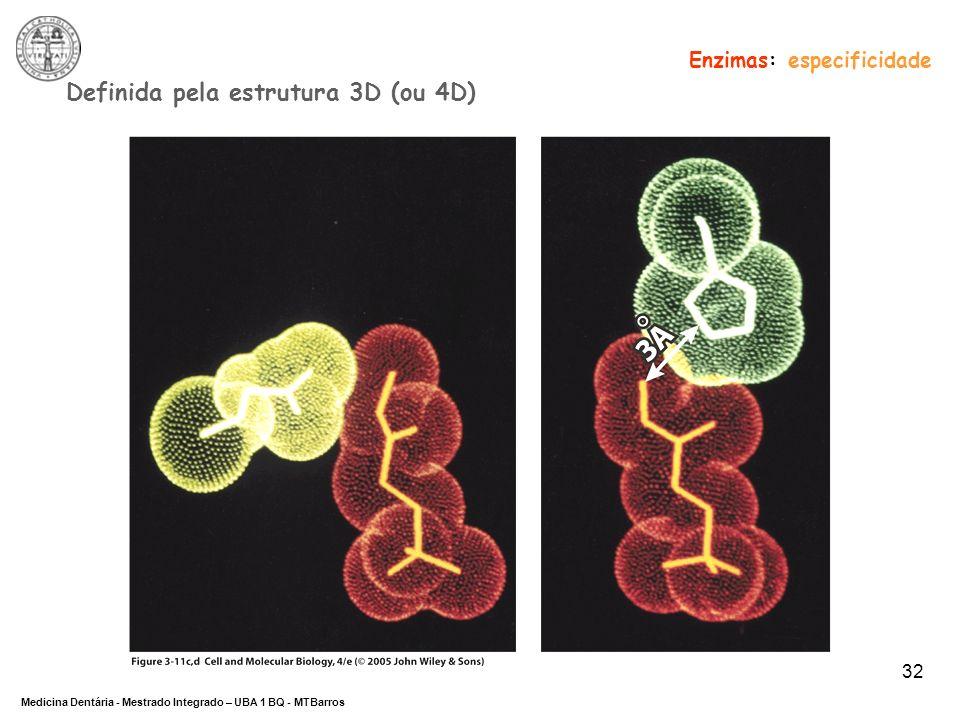 DEPARTAMENTO DE CIÊNCIAS DA SAÚDE Medicina Dentária - Mestrado Integrado – UBA 1 BQ - MTBarros 32 Definida pela estrutura 3D (ou 4D) Enzimas: especifi