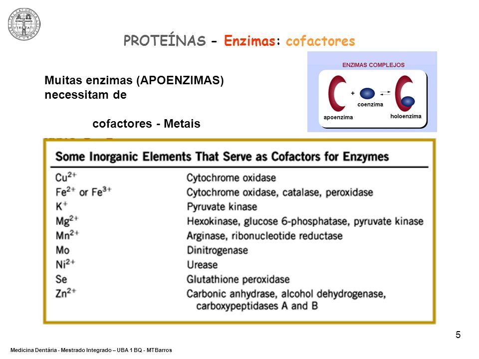 DEPARTAMENTO DE CIÊNCIAS DA SAÚDE Medicina Dentária - Mestrado Integrado – UBA 1 BQ - MTBarros 5 PROTEÍNAS - Enzimas: cofactores Muitas enzimas (APOEN