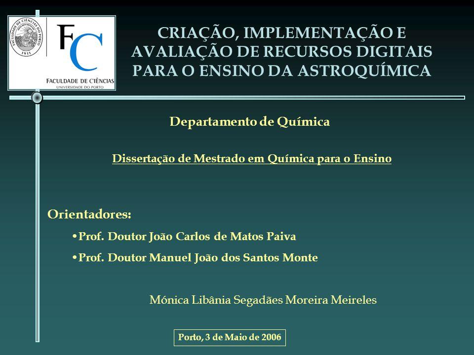 Tópicos abordados: Introdução Revisão Bibliográfica Enquadramento do Tema à Luz da Nova Revisão Curricular Os Recursos Digitais no Domínio da Astroquímica A Origem dos Elementos Químicos – Um Novo Instrumento de Trabalho Estudo do Impacto da Utilização de Recursos Digitais na Aprendizagem da Astroquímica Conclusões e Projectos Futuros CRIAÇÃO, IMPLEMENTAÇÃO E AVALIAÇÃO DE RECURSOS DIGITAIS PARA O ENSINO DA ASTROQUÍMICA