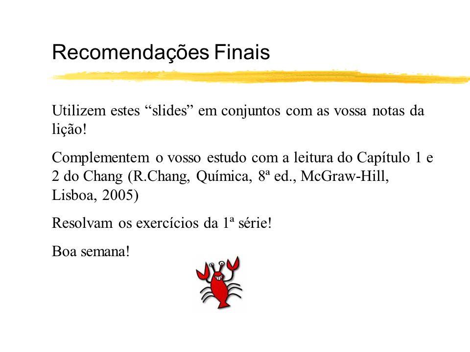 Recomendações Finais Utilizem estes slides em conjuntos com as vossa notas da lição! Complementem o vosso estudo com a leitura do Capítulo 1 e 2 do Ch