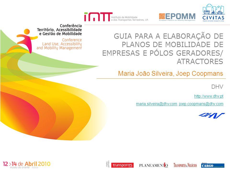 0 GUIA PARA A ELABORAÇÃO DE PLANOS DE MOBILIDADE DE EMPRESAS E PÓLOS GERADORES/ ATRACTORES DHV http://www.dhv.pt maria.silveira@dhv.commaria.silveira@dhv.com, joep.coopmans@dhv.comjoep.coopmans@dhv.com Maria João Silveira, Joep Coopmans