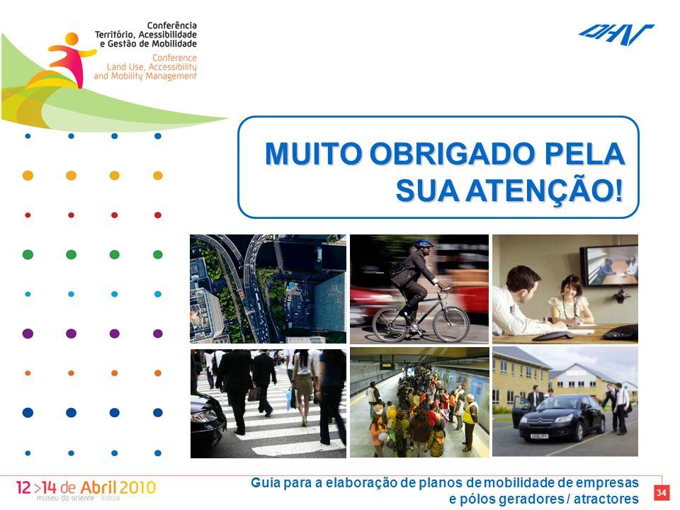 Guia para a elaboração de planos de mobilidade de empresas e pólos geradores / atractores 34 MUITO OBRIGADO PELA SUA ATENÇÃO!