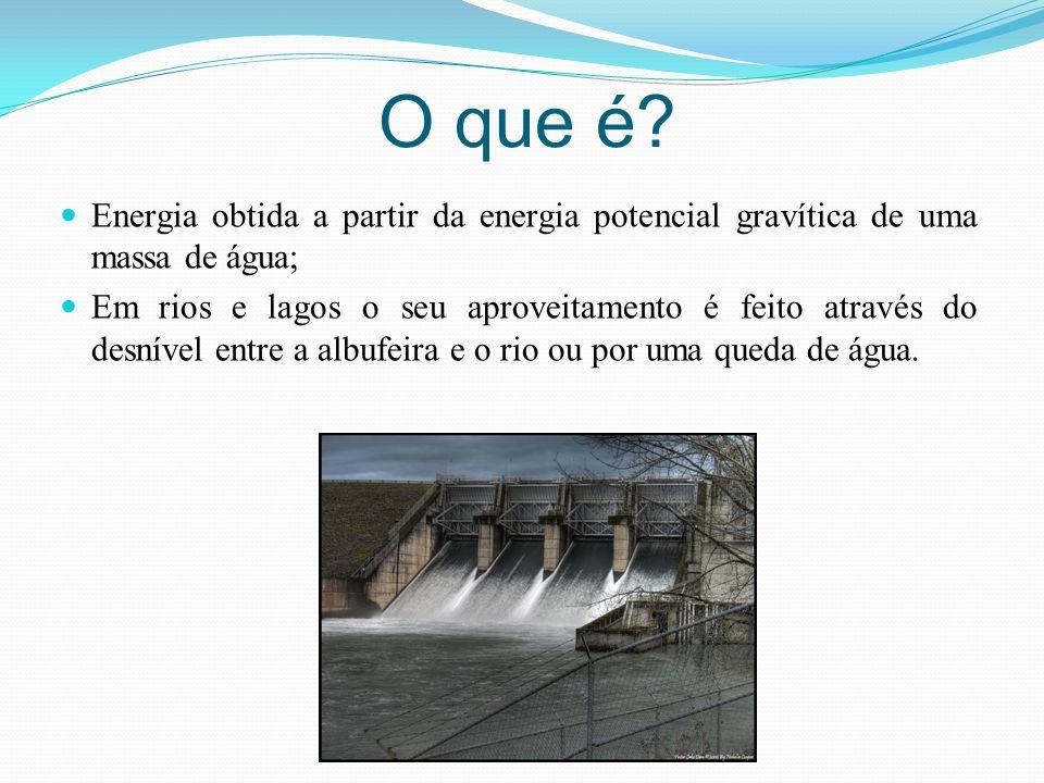 O que é? Energia obtida a partir da energia potencial gravítica de uma massa de água; Em rios e lagos o seu aproveitamento é feito através do desnível