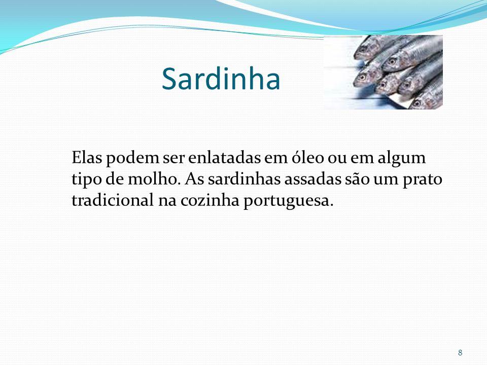 8 Elas podem ser enlatadas em óleo ou em algum tipo de molho. As sardinhas assadas são um prato tradicional na cozinha portuguesa. Sardinha