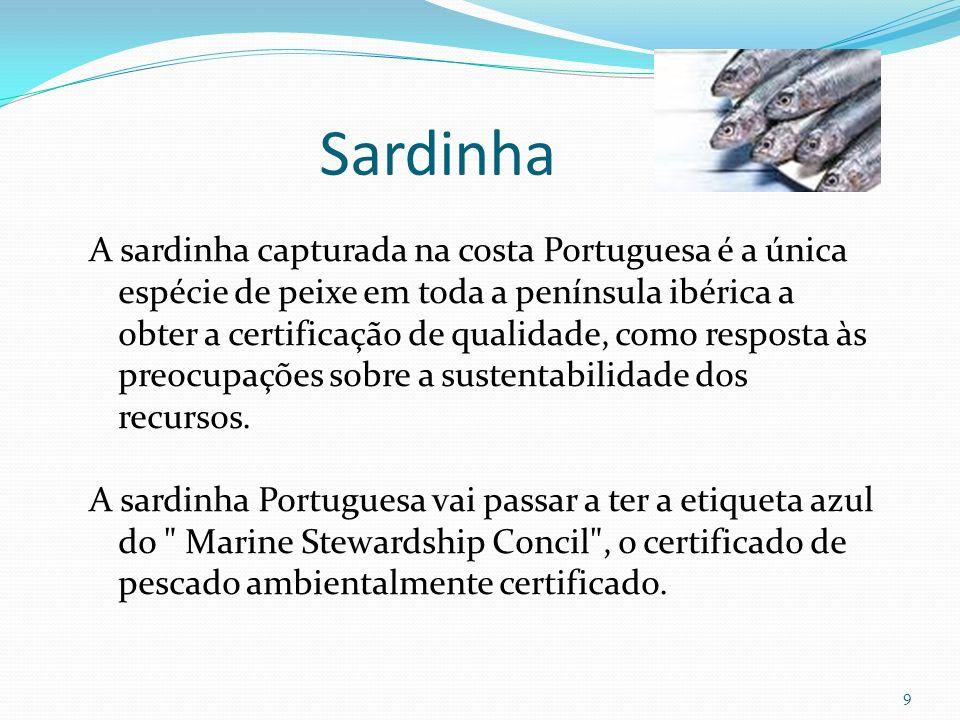 9 A sardinha capturada na costa Portuguesa é a única espécie de peixe em toda a península ibérica a obter a certificação de qualidade, como resposta à