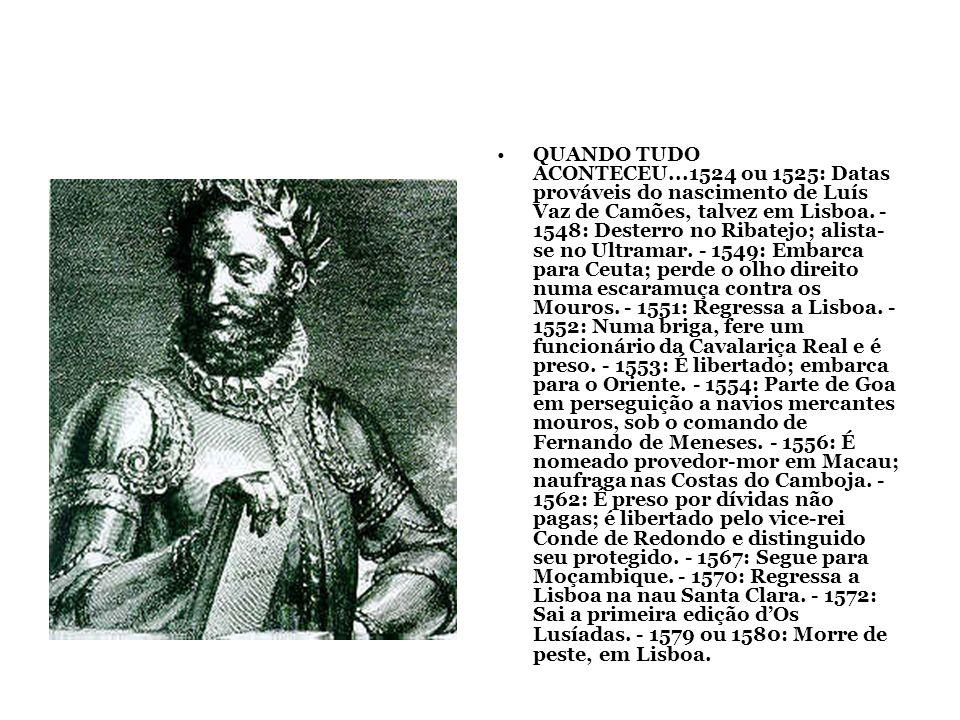 QUANDO TUDO ACONTECEU...1524 ou 1525: Datas prováveis do nascimento de Luís Vaz de Camões, talvez em Lisboa. - 1548: Desterro no Ribatejo; alista- se
