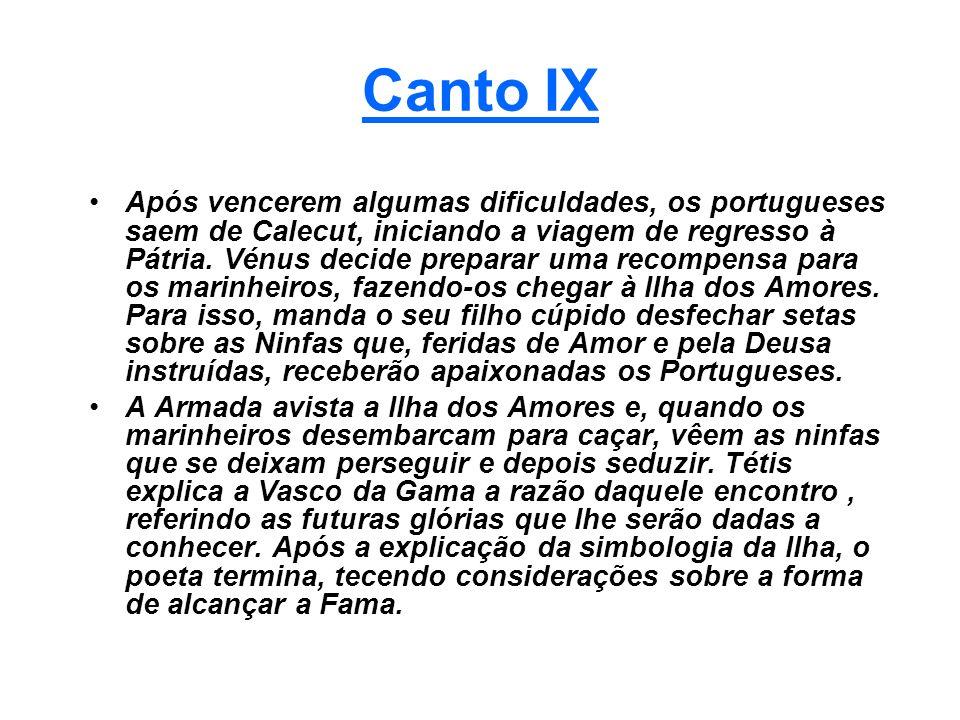 Canto IX Após vencerem algumas dificuldades, os portugueses saem de Calecut, iniciando a viagem de regresso à Pátria. Vénus decide preparar uma recomp