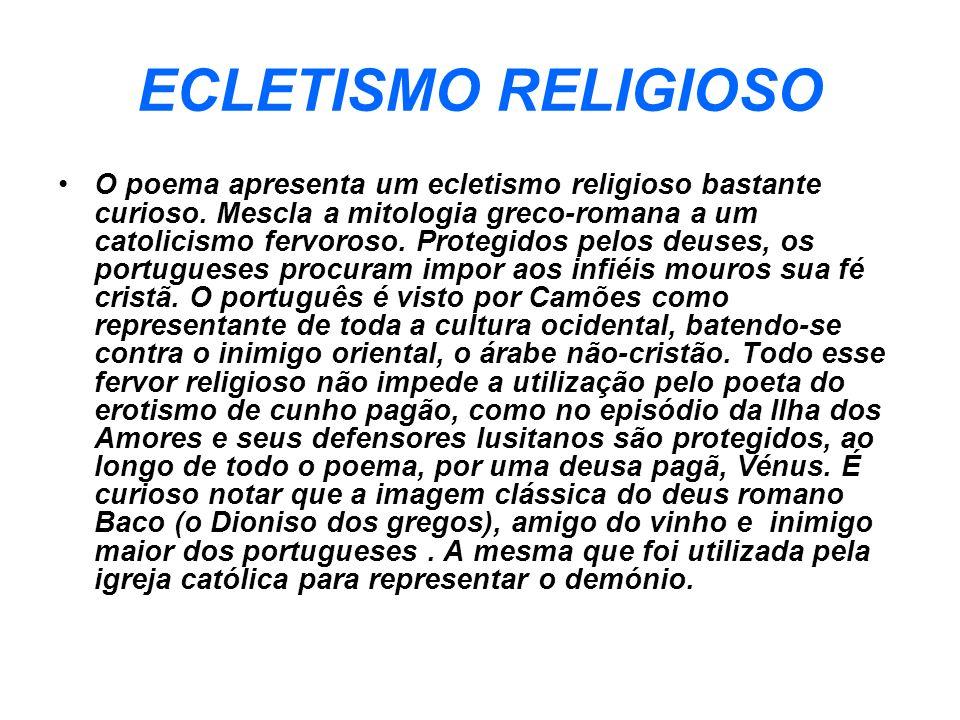 ECLETISMO RELIGIOSO O poema apresenta um ecletismo religioso bastante curioso. Mescla a mitologia greco-romana a um catolicismo fervoroso. Protegidos