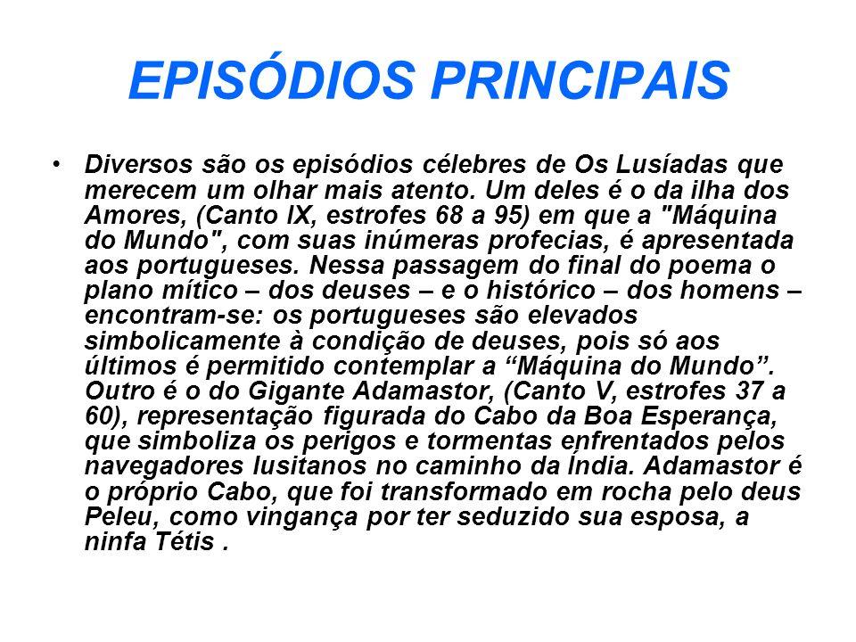 EPISÓDIOS PRINCIPAIS Diversos são os episódios célebres de Os Lusíadas que merecem um olhar mais atento. Um deles é o da ilha dos Amores, (Canto IX, e