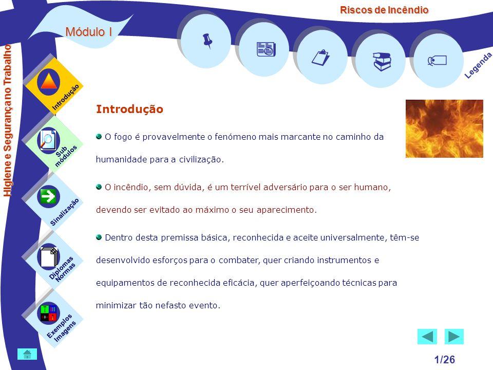Riscos de Incêndio Módulo I 1/26 Introdução O fogo é provavelmente o fenómeno mais marcante no caminho da humanidade para a civilização. O incêndio, s