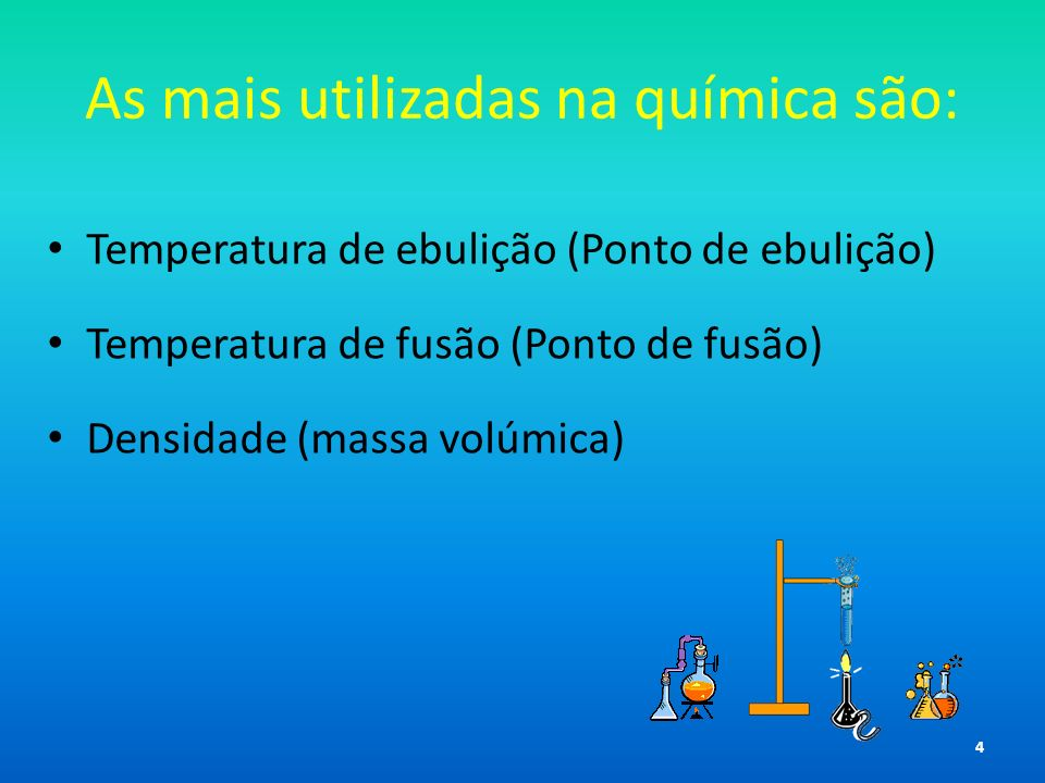As mais utilizadas na química são: Temperatura de ebulição (Ponto de ebulição) Temperatura de fusão (Ponto de fusão) Densidade (massa volúmica) 4