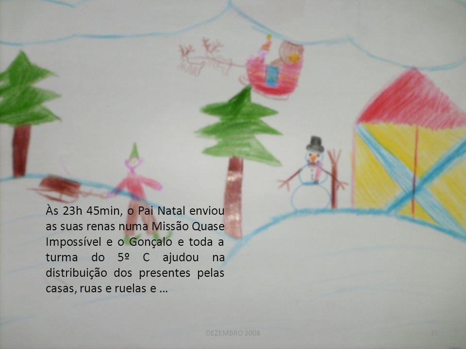 Às 23h 45min, o Pai Natal enviou as suas renas numa Missão Quase Impossível e o Gonçalo e toda a turma do 5º C ajudou na distribuição dos presentes pe