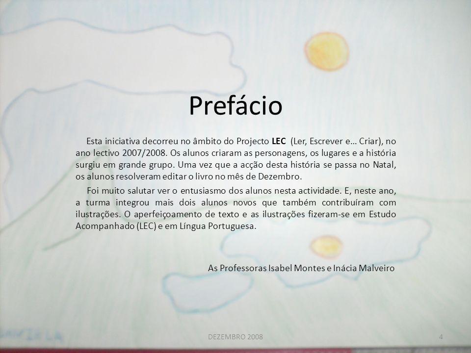 Prefácio Esta iniciativa decorreu no âmbito do Projecto LEC (Ler, Escrever e… Criar), no ano lectivo 2007/2008. Os alunos criaram as personagens, os l
