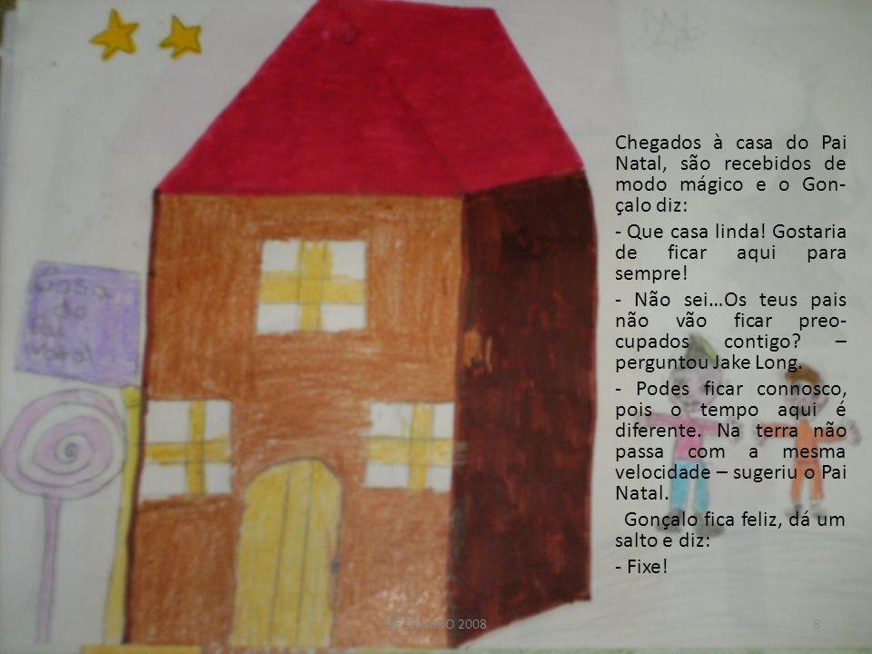Chegados à casa do Pai Natal, são recebidos de modo mágico e o Gon- çalo diz: - Que casa linda! Gostaria de ficar aqui para sempre! - Não sei…Os teus
