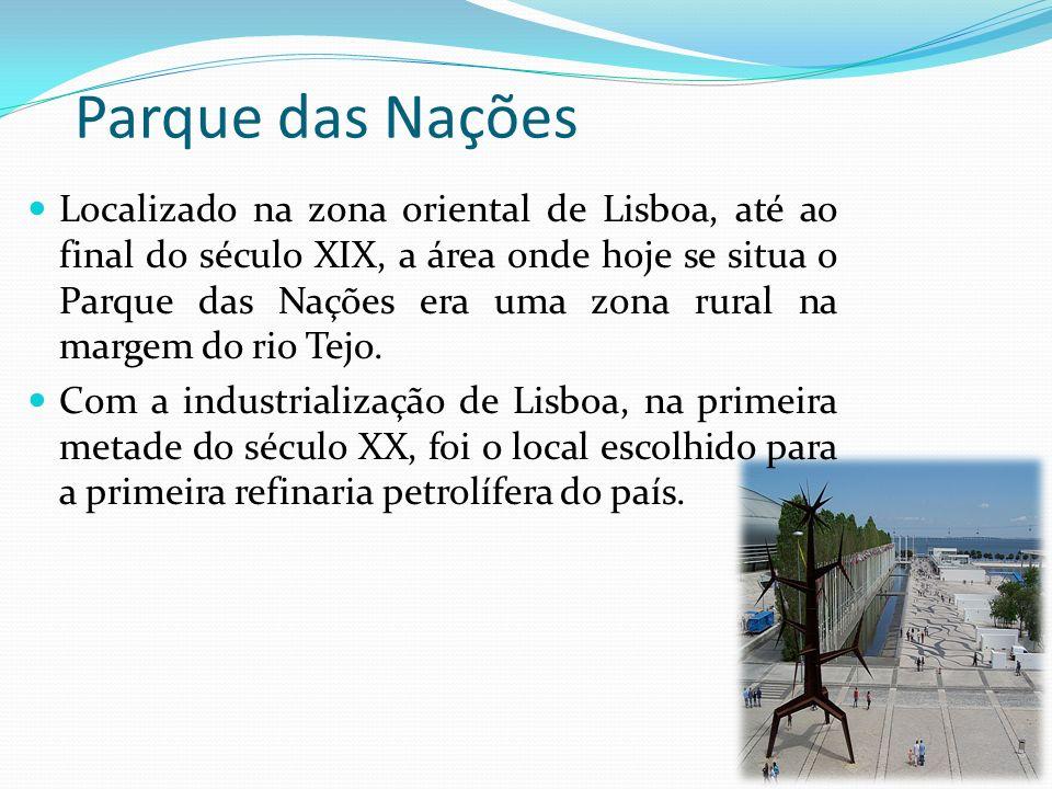 Parque das Nações Localizado na zona oriental de Lisboa, até ao final do século XIX, a área onde hoje se situa o Parque das Nações era uma zona rural