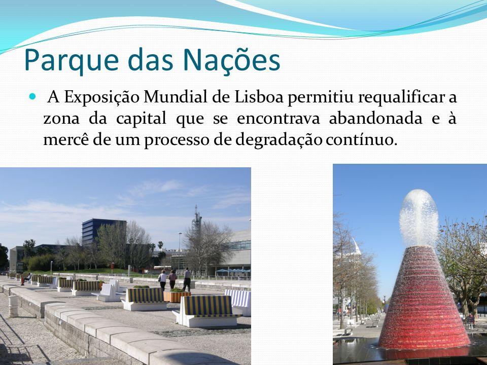 Parque das Nações A Exposição Mundial de Lisboa permitiu requalificar a zona da capital que se encontrava abandonada e à mercê de um processo de degra