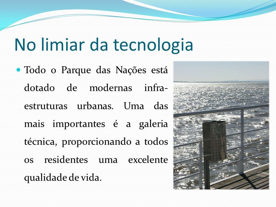 No limiar da tecnologia Todo o Parque das Nações está dotado de modernas infra- estruturas urbanas. Uma das mais importantes é a galeria técnica, prop