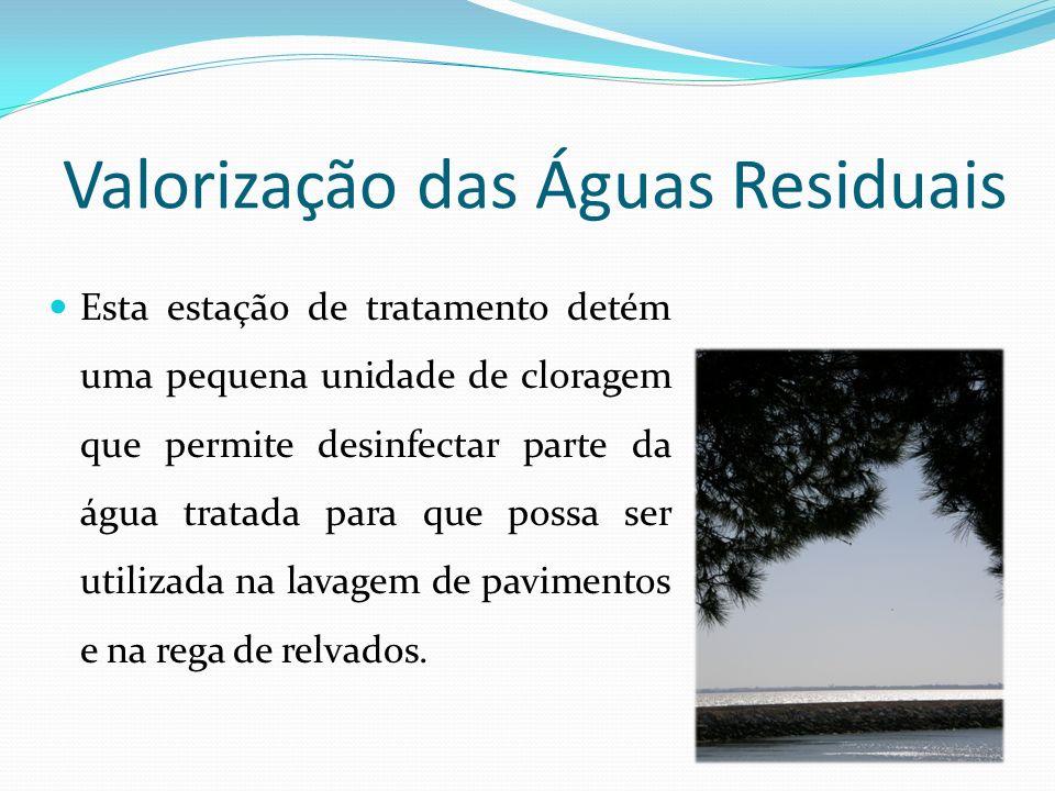 Valorização das Águas Residuais Esta estação de tratamento detém uma pequena unidade de cloragem que permite desinfectar parte da água tratada para qu