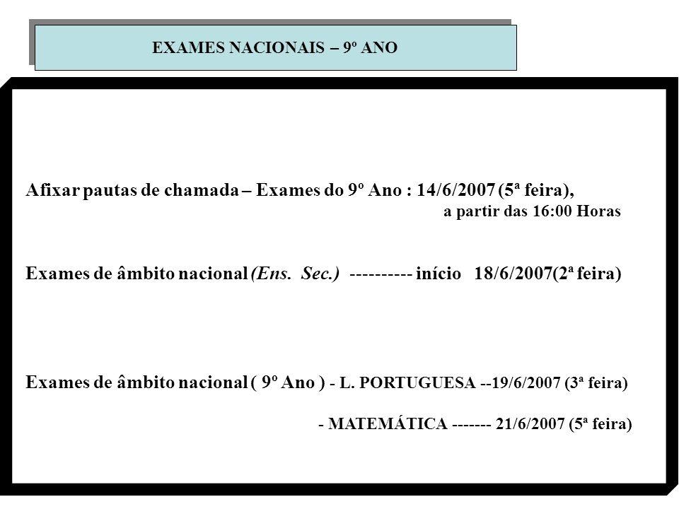 EXAMES NACIONAIS – 9º ANO Afixar pautas de chamada – Exames do 9º Ano : 14/6/2007 (5ª feira), a partir das 16:00 Horas Exames de âmbito nacional (Ens.