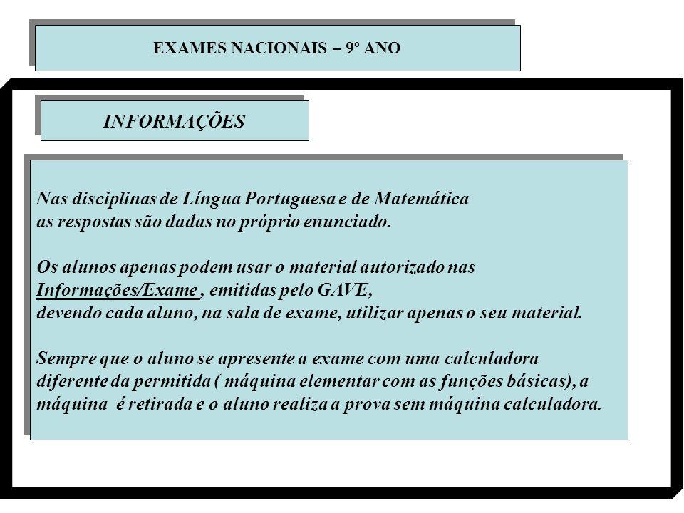 EXAMES NACIONAIS – 9º ANO Nas disciplinas de Língua Portuguesa e de Matemática as respostas são dadas no próprio enunciado. Os alunos apenas podem usa
