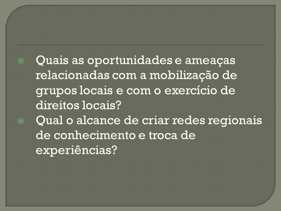 Quais as oportunidades e ameaças relacionadas com a mobilização de grupos locais e com o exercício de direitos locais.