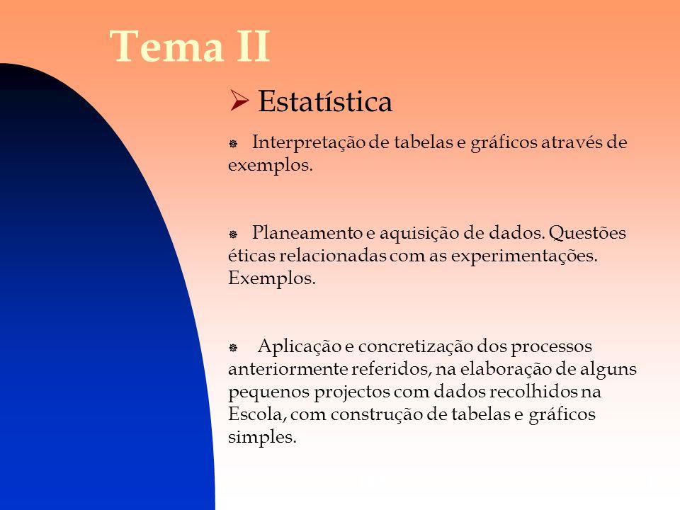 DES6 Tema II Estatística Interpretação de tabelas e gráficos através de exemplos. Planeamento e aquisição de dados. Questões éticas relacionadas com a