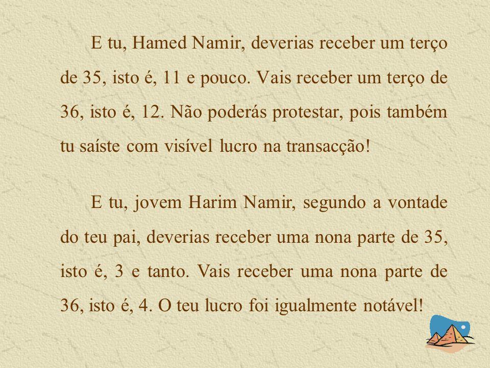 E tu, Hamed Namir, deverias receber um terço de 35, isto é, 11 e pouco.