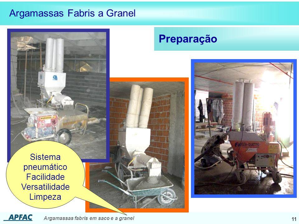 Argamassas fabris em saco e a granel 11 Preparação Argamassas Fabris a Granel Sistema pneumático Facilidade Versatilidade Limpeza