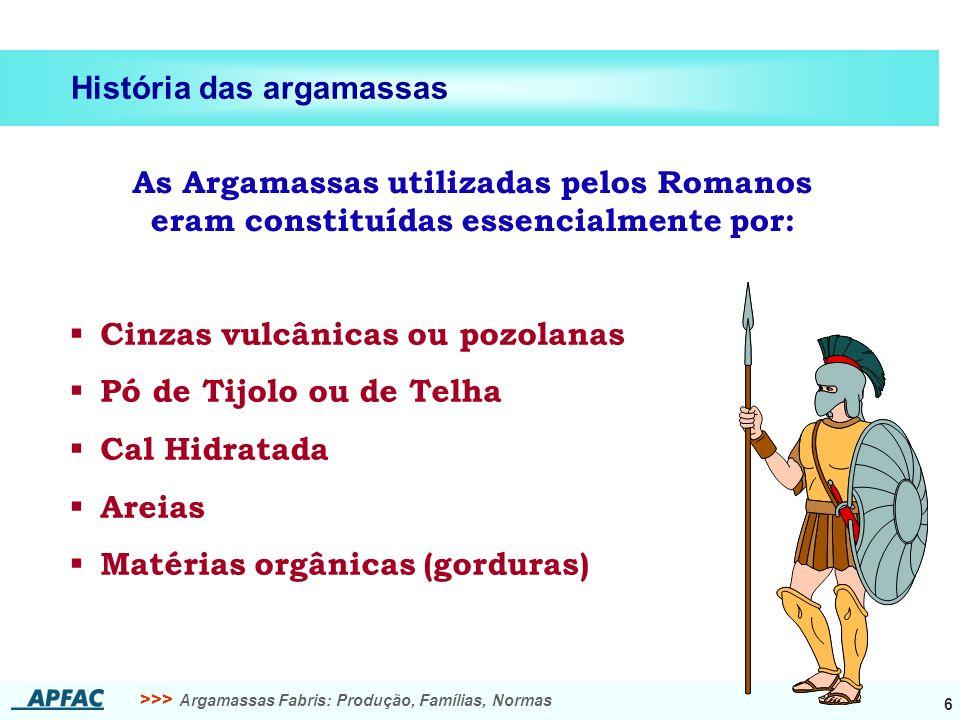 >>> Argamassas Fabris: Produção, Famílias, Normas 7 História das argamassas A construção em zonas marítimas e fluviais levou o Homem a procurar Aglomerantes Hidráulicos.