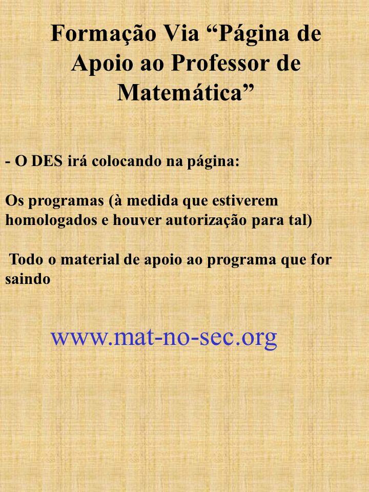 Formação Via Página de Apoio ao Professor de Matemática - O DES irá colocando na página: Os programas (à medida que estiverem homologados e houver aut