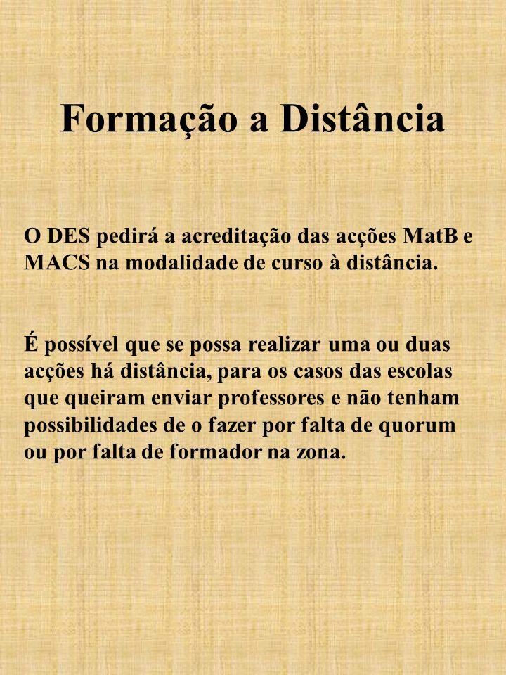 Formação a Distância O DES pedirá a acreditação das acções MatB e MACS na modalidade de curso à distância. É possível que se possa realizar uma ou dua