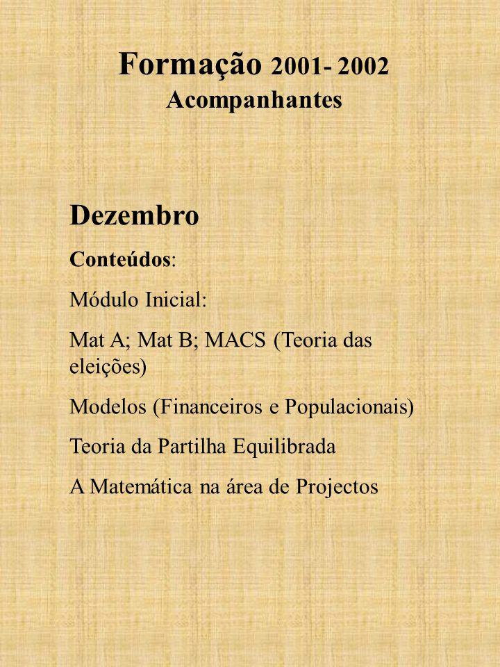 Formação 2001- 2002 Acompanhantes Dezembro Conteúdos: Módulo Inicial: Mat A; Mat B; MACS (Teoria das eleições) Modelos (Financeiros e Populacionais) T