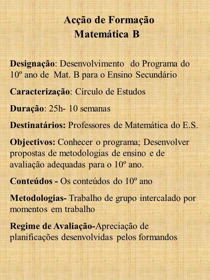 Acção de Formação Matemática B Designação: Desenvolvimento do Programa do 10º ano de Mat. B para o Ensino Secundário Caracterização: Círculo de Estudo