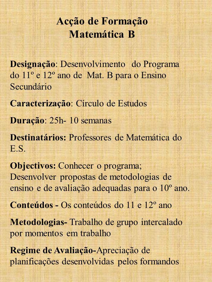 Acção de Formação Matemática B Designação: Desenvolvimento do Programa do 11º e 12º ano de Mat. B para o Ensino Secundário Caracterização: Círculo de