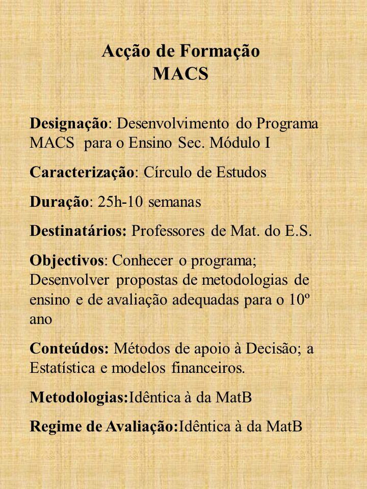 Acção de Formação MACS Designação: Desenvolvimento do Programa MACS para o Ensino Sec. Módulo I Caracterização: Círculo de Estudos Duração: 25h-10 sem