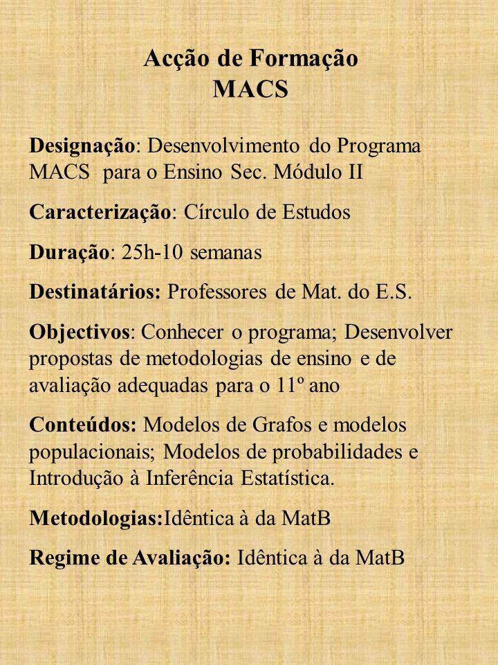 Acção de Formação MACS Designação: Desenvolvimento do Programa MACS para o Ensino Sec. Módulo II Caracterização: Círculo de Estudos Duração: 25h-10 se