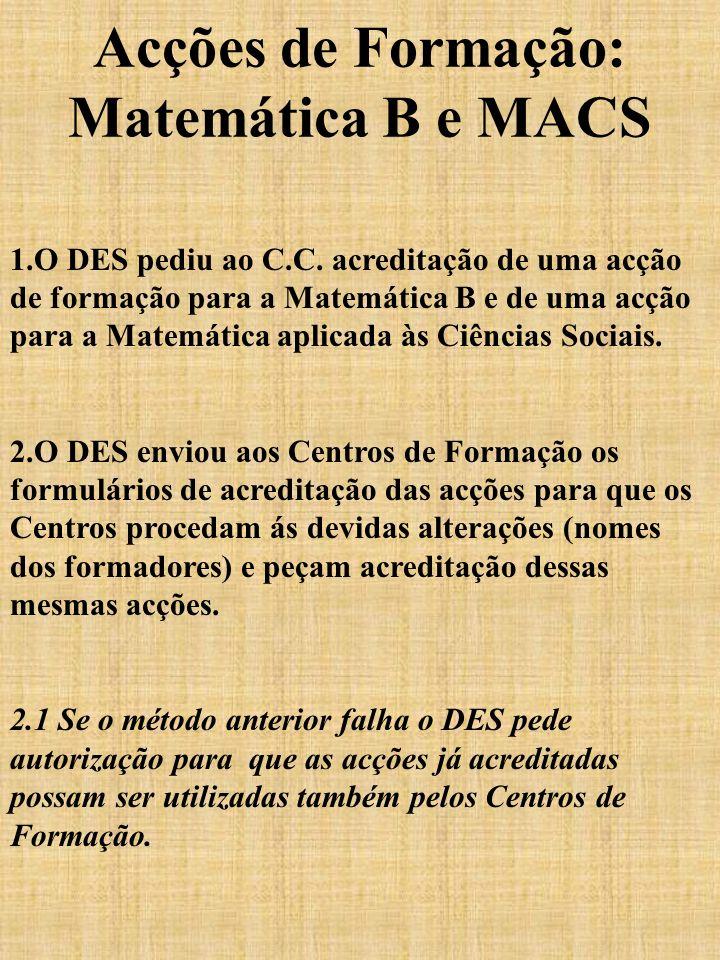 Acções de Formação: Matemática B e MACS 1.O DES pediu ao C.C. acreditação de uma acção de formação para a Matemática B e de uma acção para a Matemátic
