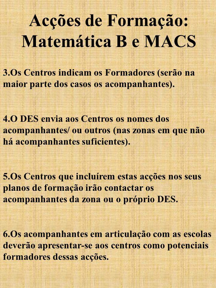 Acções de Formação: Matemática B e MACS 3.Os Centros indicam os Formadores (serão na maior parte dos casos os acompanhantes). 4.O DES envia aos Centro